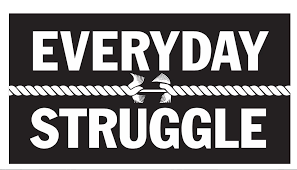 """Everyday Struggle"""